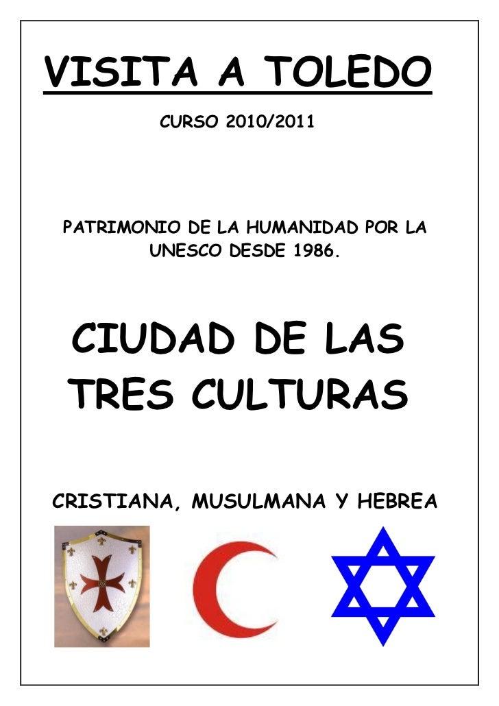 VISITA A TOLEDO        CURSO 2010/2011PATRIMONIO DE LA HUMANIDAD POR LA       UNESCO DESDE 1986. CIUDAD DE LAS TRES CULTUR...