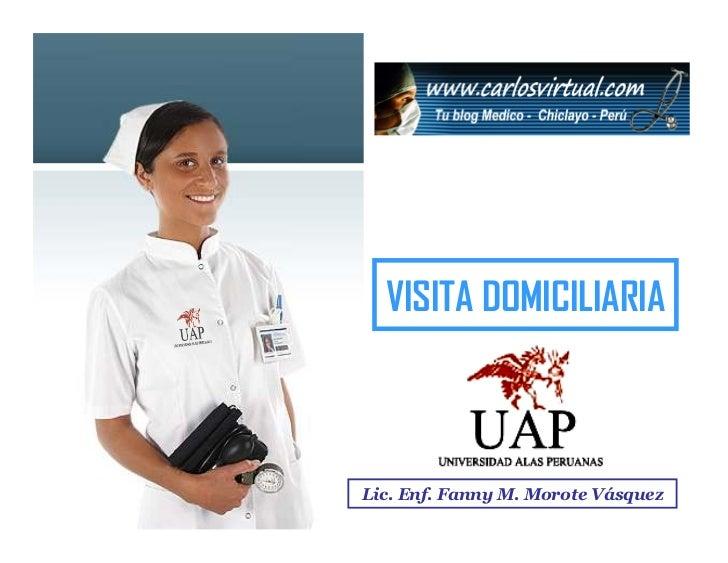 VISITA DOMICILIARIA    Lic. Enf. Fanny Lic. Enf. Fanny   M. Morote Vásquez                 Morote Vásquez