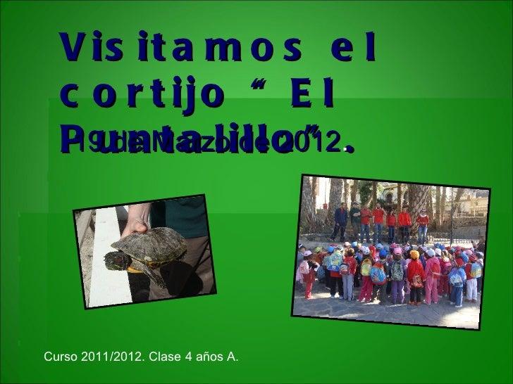 """V is it a m o s e l  c o r t ijo """" E l  P ude Marzoide o """" ..   19 n t a l l l 2012Curso 2011/2012. Clase 4 años A."""