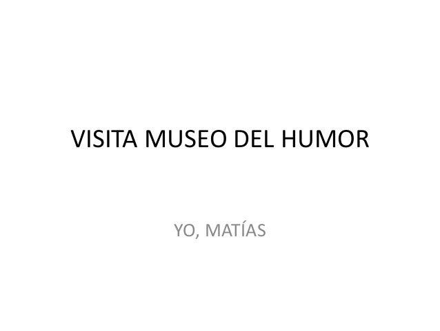 VISITA MUSEO DEL HUMOR YO, MATÍAS