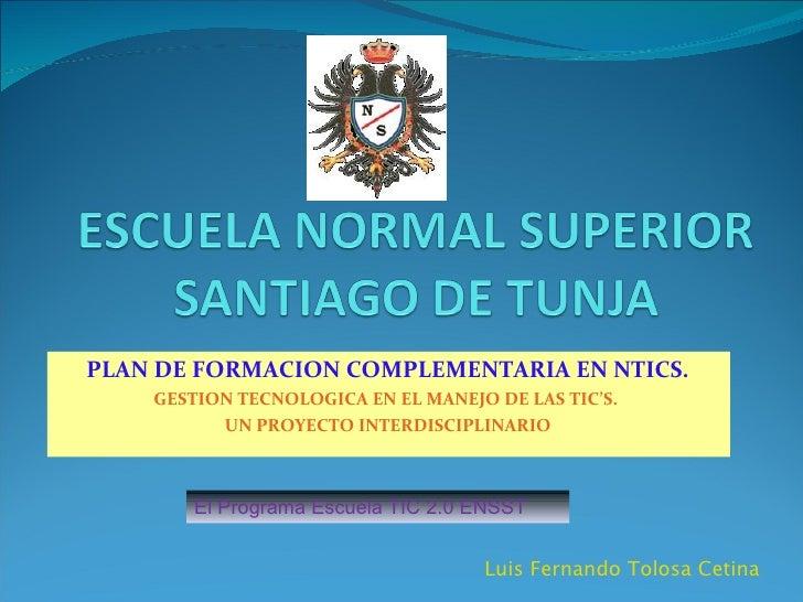 PLAN DE FORMACION COMPLEMENTARIA EN NTICS. GESTION TECNOLOGICA EN EL MANEJO DE LAS TIC'S.  UN PROYECTO INTERDISCIPLINARIO ...