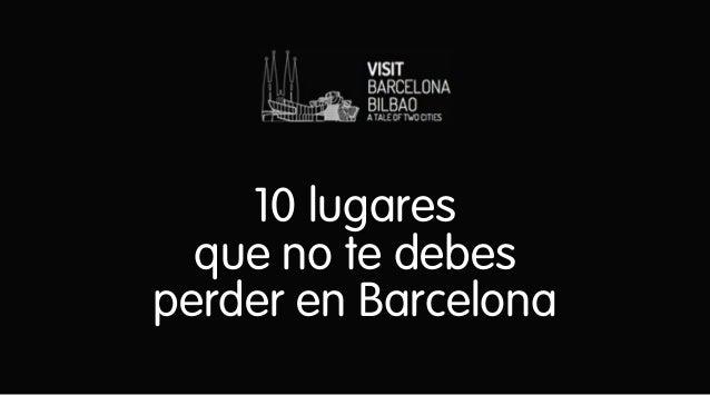 Escapadas en Barcelona - 10 lugares que no te puedes perder