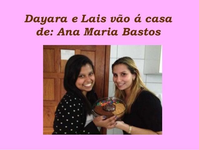 Dayara e Lais vão á casade: Ana Maria Bastos