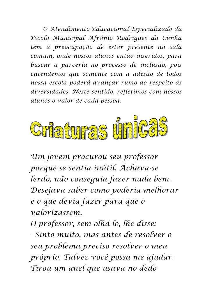 O Atendimento Educacional Especializado da Escola Municipal Afrânio Rodrigues da Cunha tem a preocupação de estar presente...