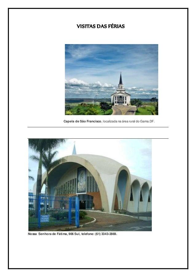 VISITAS DAS FÉRIAS Capela de São Francisco, localizada na área rural do Gama.DF. Nossa Senhora de Fátima, 906 Sul, telefon...