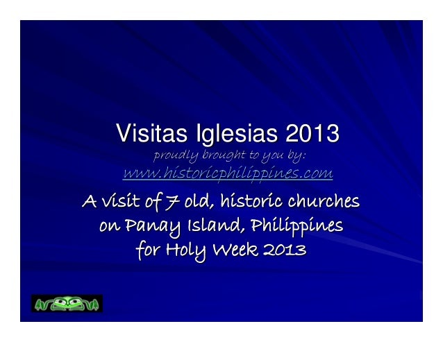 Visitas Iglesias 2013        proudly brought to you by:     www.historicphilippines.comA visit of 7 old, historic churches...
