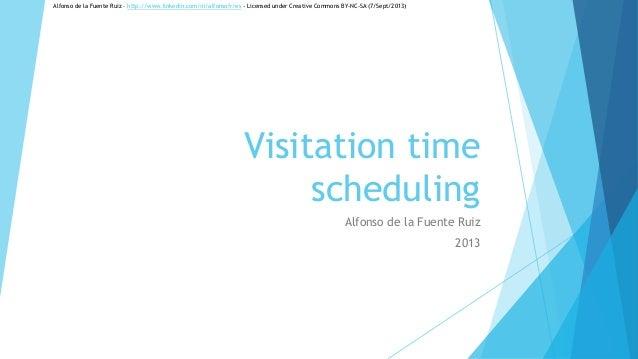 Visitation time scheduling Alfonso de la Fuente Ruiz 2013 Alfonso de la Fuente Ruiz – http://www.linkedin.com/in/alfonsofr...