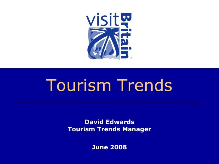 Tourism Trends David Edwards Tourism Trends Manager June 2008