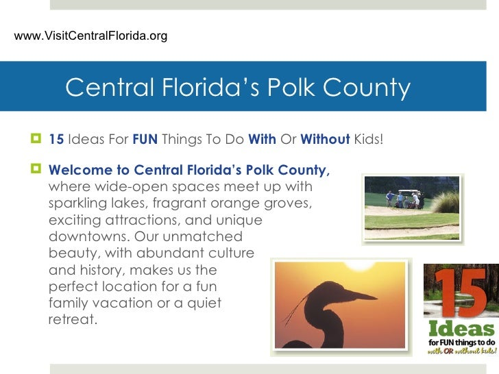Central Florida's Polk County <ul><li>15  Ideas For  FUN  Things To Do  With  Or  Without  Kids! </li></ul><ul><li>Welcome...