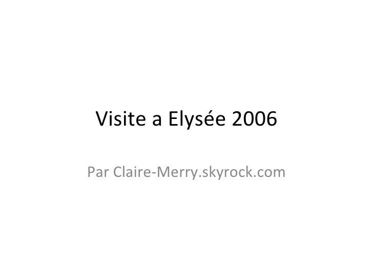 Visite a Elysée 2006 Par Claire-Merry.skyrock.com