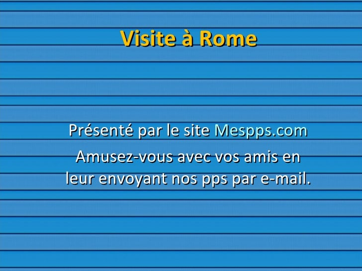 Visite à Rome Présenté par le site  Mespps.com Amusez-vous avec vos amis en leur envoyant nos pps par e-mail.