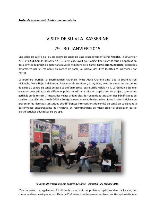 Projet de partenariat Santé communautaire VISITE DE SUIVI A KASSERINE 29 - 30 JANVIER 2015 Une visite de suivi a eu lieu a...
