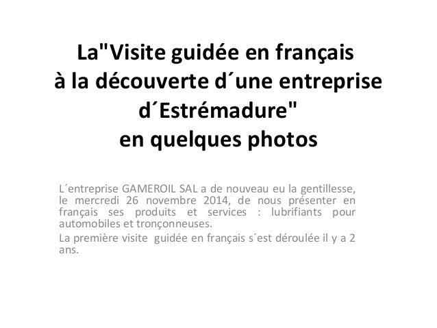 """La""""Visite guidée en français  à la découverte d´une entreprise  d´Estrémadure""""  en quelques photos  L´entreprise GAMEROIL ..."""