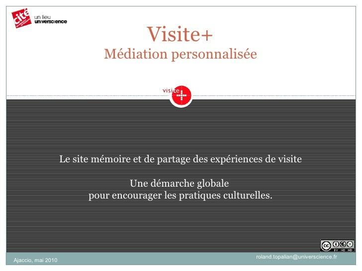 Visite+ Médiation personnalisée [email_address] Le site mémoire et de partage des expériences de visite Une démarche globa...