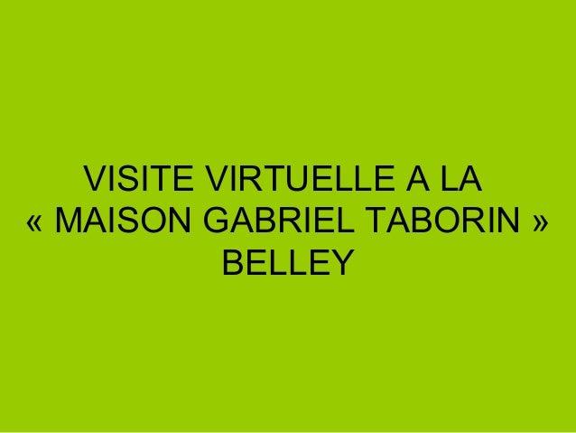 VISITE VIRTUELLE A LA « MAISON GABRIEL TABORIN » BELLEY