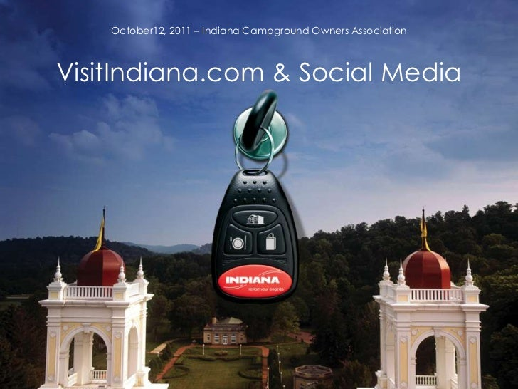 VisitIndiana.com Opportunities and Social Media - Indiana Campground Owners Association - 2011.10.12