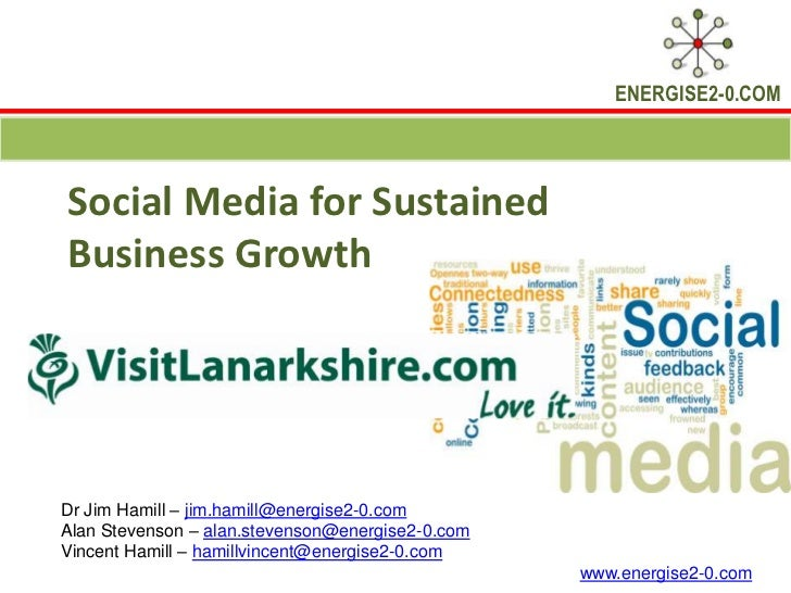Social Media for Sustained Business Growth<br />Dr Jim Hamill – jim.hamill@energise2-0.com<br />Alan Stevenson – alan.stev...