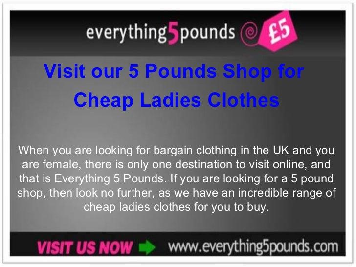Visit our 5 Pounds Shop for Cheap Ladies Clothes