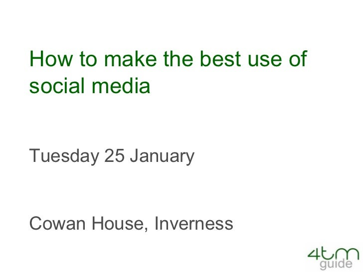 How to make the best use of social media Tuesday 25 January Cowan House, Inverness