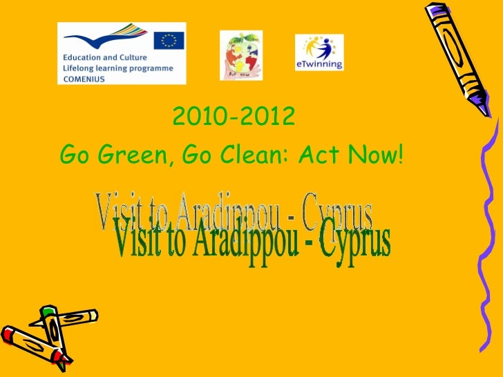 2010-2012 Go Green, Go Clean: Act Now!   Visit to Aradippou - Cyprus