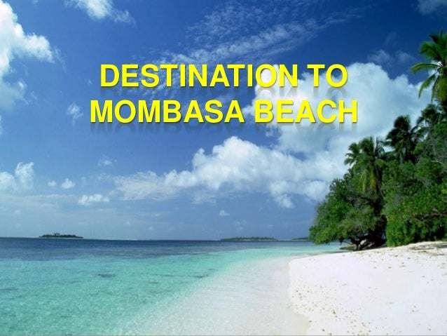 DESTINATION TOPresentation Title     MOMBASA BEACH                                    My name            My position, cont...