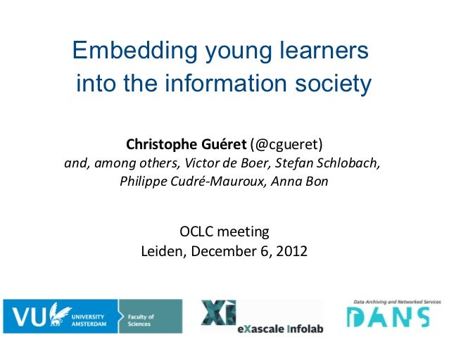 Embedding young learners into the information society          Christophe Guéret (@cgueret)and, among others, Victor de Bo...