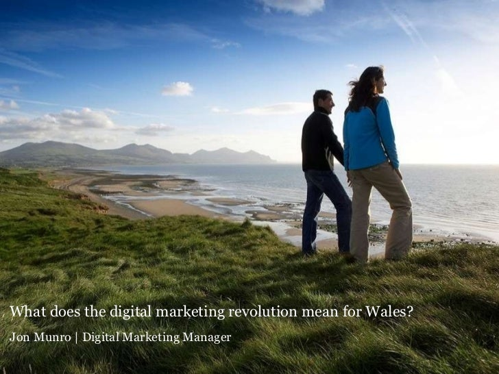 What does the digital marketing revolution mean for Wales? Jon Munro | Digital Marketing Manager