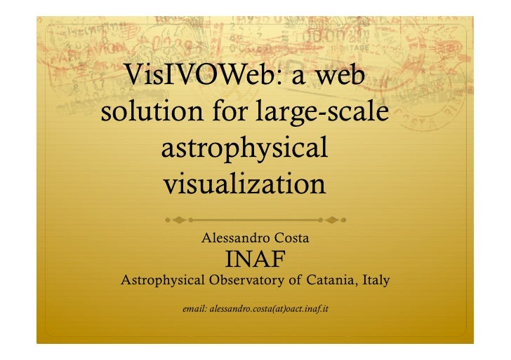 VisIVOWeb: a web solution for large-scale      astrophysical      visualization               Alessandro Costa            ...