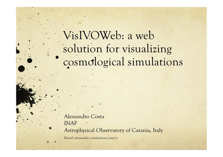 VisIVOWeb: a web solution for visualizing cosmological simulations    Alessandro Costa INAF Astrophysical Observatory of C...