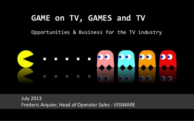 GAME on TV, GAMES and TV Opportunities & Business for the TV industry July 2013 Frederic Arquier, Head of Operator Sales -...