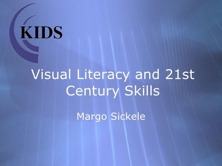 Visual Literacy and 21st Century Skills Margo Sickele