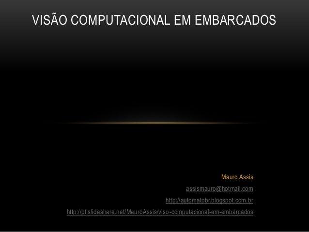 Mauro Assis assismauro@hotmail.com http://automatobr.blogspot.com.br http://pt.slideshare.net/MauroAssis/viso-computaciona...