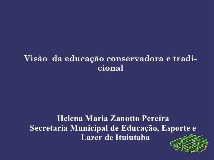 Helena Maria Zanotto Pereira Secretaria Municipal de Educação, Esporte e Lazer de Ituiutaba Visão  da educação conservador...