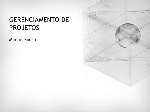 GERENCIAMENTO DEPROJETOSMarcos Sousa