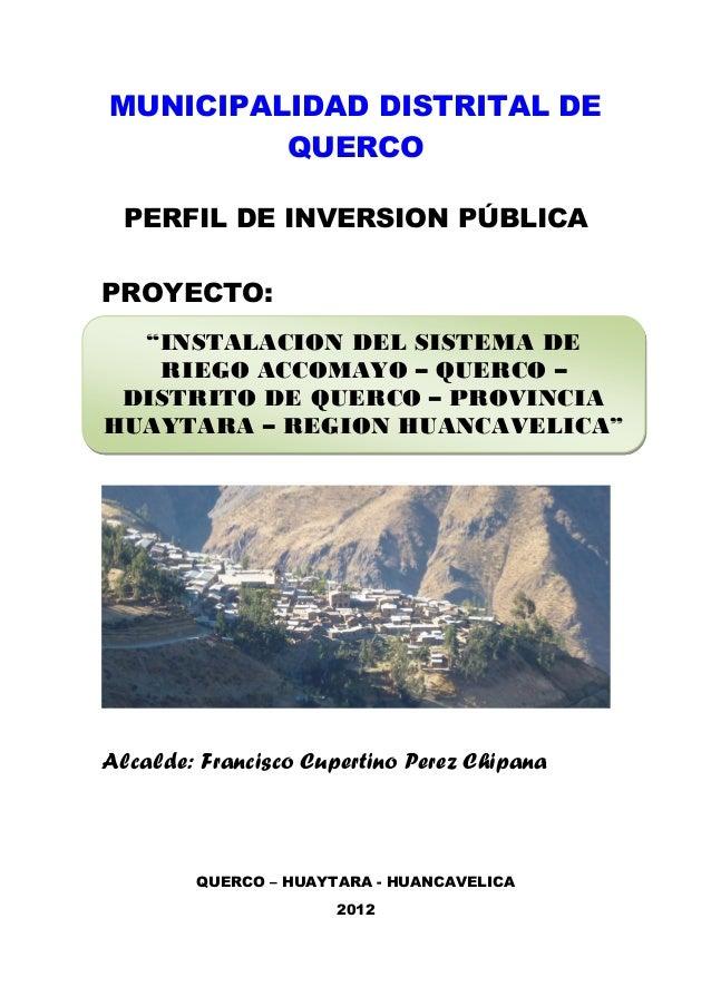 """MUNICIPALIDAD DISTRITAL DE QUERCO PERFIL DE INVERSION PÚBLICA PROYECTO: """"INSTALACION DEL SISTEMA DE RIEGO ACCOMAYO – QUERC..."""