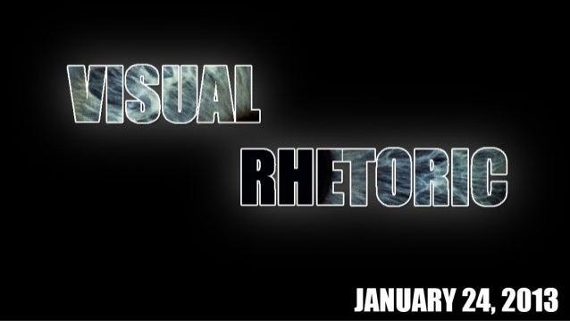 Visual Rhetoric, January 24, 2013