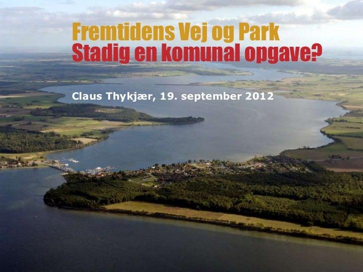 Fremtidens Vej og ParkStadig en komunal opgave?Claus Thykjær, 19. september 2012