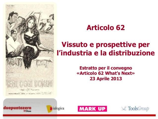Articolo 62Vissuto e prospettive perl'industria e la distribuzioneEstratto per il convegno«Articolo 62 What's Next»23 Apri...