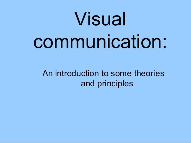 Visual communication: An introduction to some theories and principles