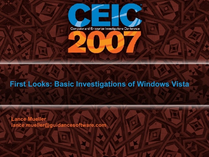 First Looks: Basic Investigations of Windows   Vista Lance Mueller [email_address]