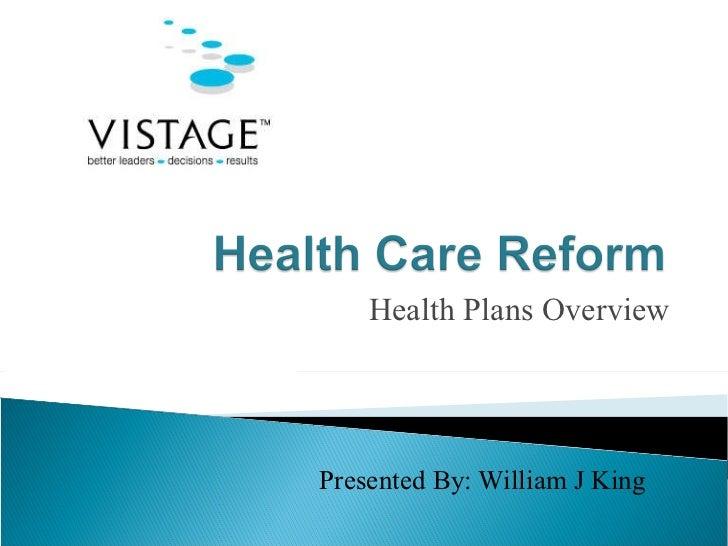 Health Plans Overview <ul><li>Presented By: William J King </li></ul>