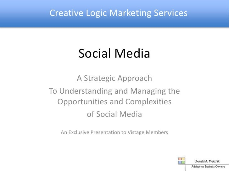Creative Logic Marketing Services<br />Social Media<br />A Strategic Approach <br />To Understanding and Managing the Oppo...