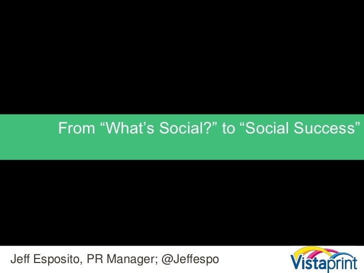 """From """"What's Social?"""" to """"Social Success""""<br />Jeff Esposito, PR Manager; @Jeffespo<br />"""