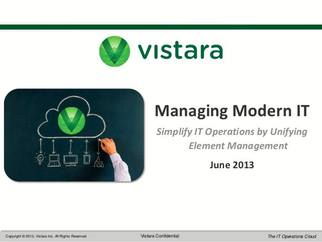 1 Copyright © 2013, Vistara Inc. All Rights Reserved Vistara Confidential The IT Operations Cloud Managing Modern IT Simpl...