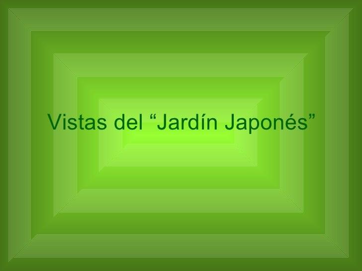 "Vistas del ""Jardín Japonés"""