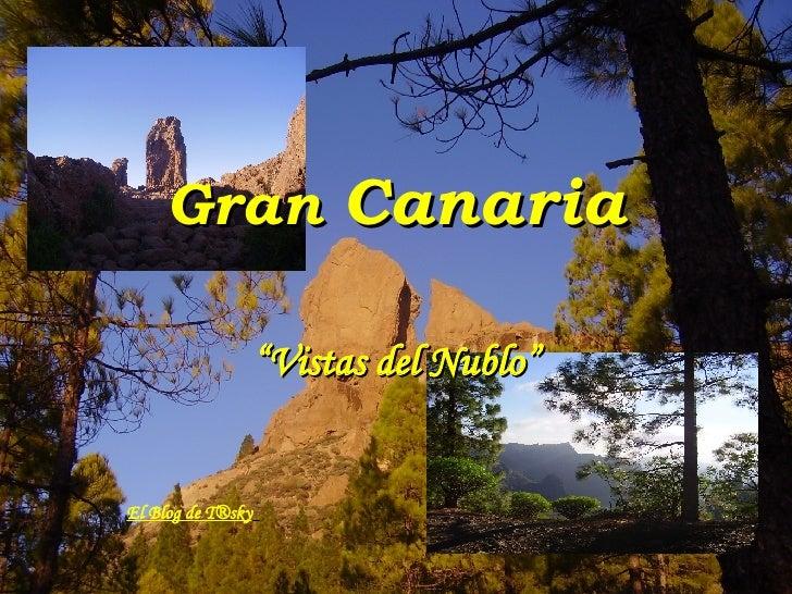 """Gran  Canaria """" Vistas del Nublo"""" El Blog de T®sky"""