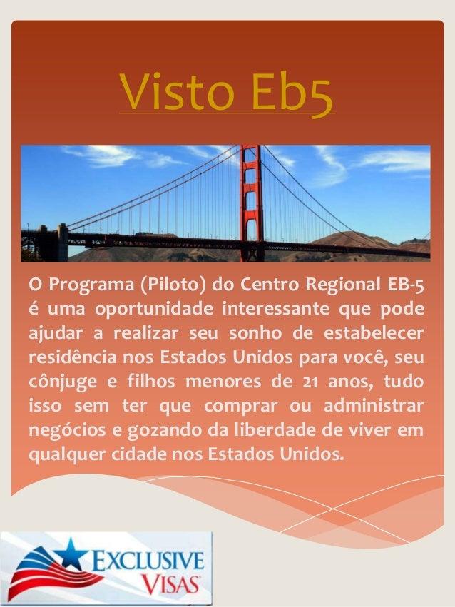 Visto Eb5  O Programa (Piloto) do Centro Regional EB-5  é uma oportunidade interessante que pode  ajudar a realizar seu so...