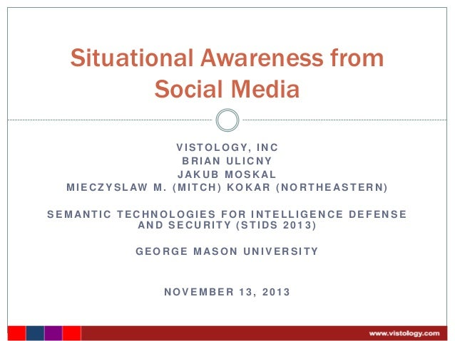 Situational Awareness from Social Media V I S T O L O G Y, I N C BRIAN ULICNY JAKUB MOSKAL M I E C Z Y S L AW M . ( M I T ...
