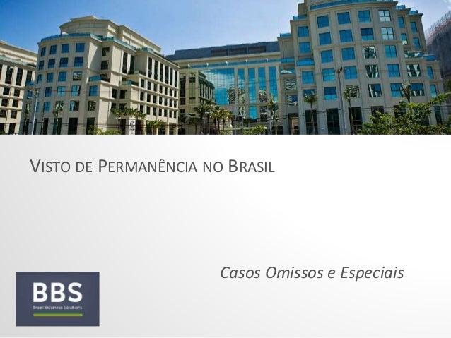 VISTO DE PERMANÊNCIA NO BRASIL  Casos Omissos e Especiais