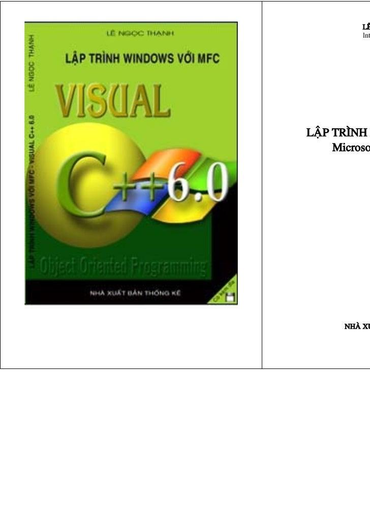 LEÂ NGOÏC THAÏNH          lntmail@yahoo.comLAÄP TRÌNH WINDOWS VÔÙI MFC     Microsoft Visual C++ 6.0      NHAØ XUAÁT BAÛN T...